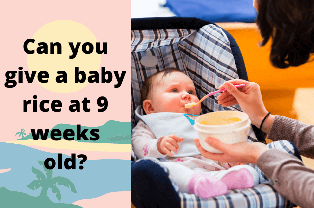 Can you give a baby rice at 9 weeks old